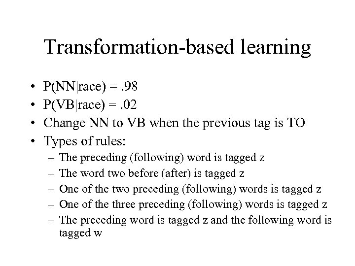 Transformation-based learning • • P(NN|race) =. 98 P(VB|race) =. 02 Change NN to VB