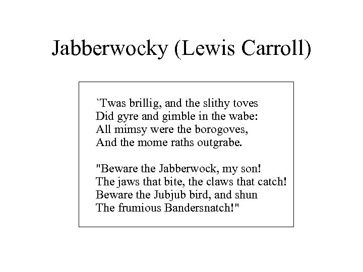 Jabberwocky (Lewis Carroll) `Twas brillig, and the slithy toves Did gyre and gimble in