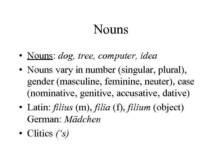 Nouns • Nouns: dog, tree, computer, idea • Nouns vary in number (singular, plural),