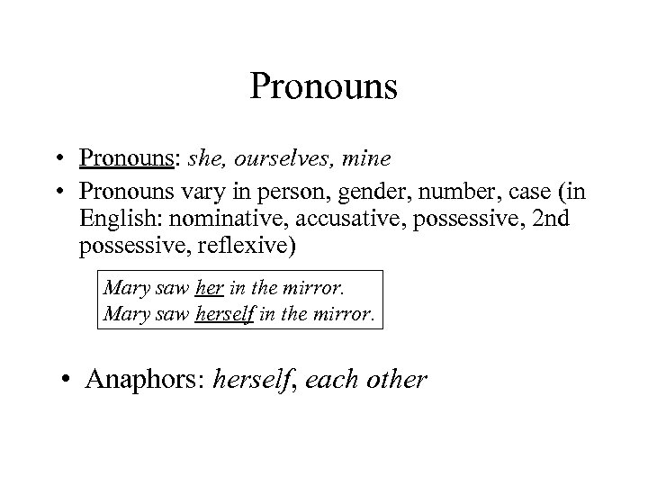 Pronouns • Pronouns: she, ourselves, mine • Pronouns vary in person, gender, number, case