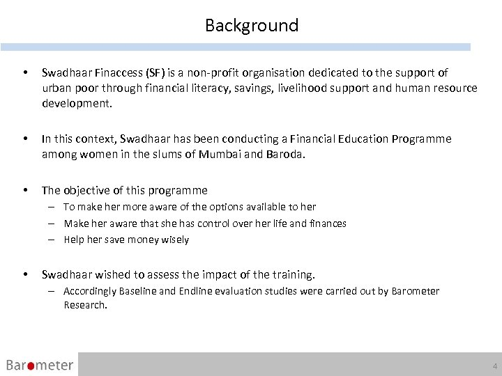 Background • Swadhaar Finaccess (SF) is a non-profit organisation dedicated to the support of