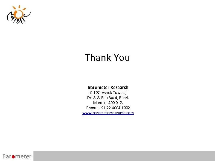Thank You Barometer Research C-107, Ashok Towers, Dr. S. S. Rao Road, Parel, Mumbai