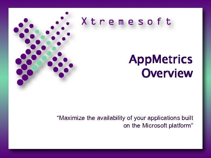 "App. Metrics Overview ""Maximize the availability of your applications built on the Microsoft platform"""