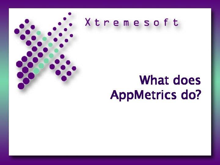 What does App. Metrics do?