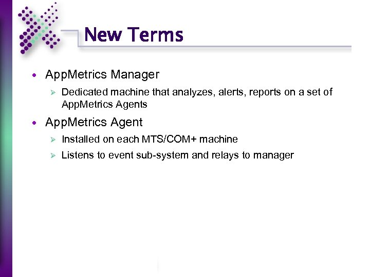 New Terms App. Metrics Manager Ø Dedicated machine that analyzes, alerts, reports on a
