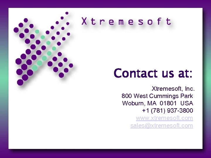 Contact us at: Xtremesoft, Inc. 800 West Cummings Park Woburn, MA 01801 USA +1