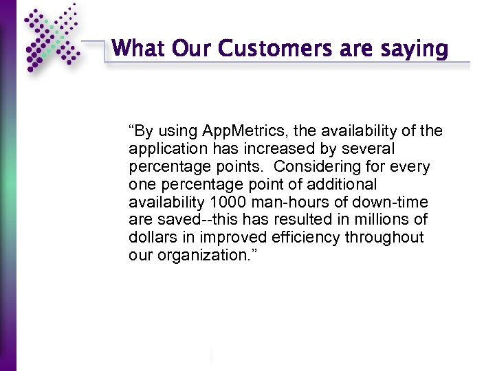 "What Our Customers are saying ""By using App. Metrics, the availability of the application"