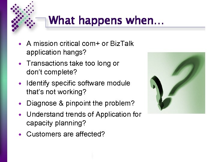 What happens when… A mission critical com+ or Biz. Talk application hangs? Transactions take