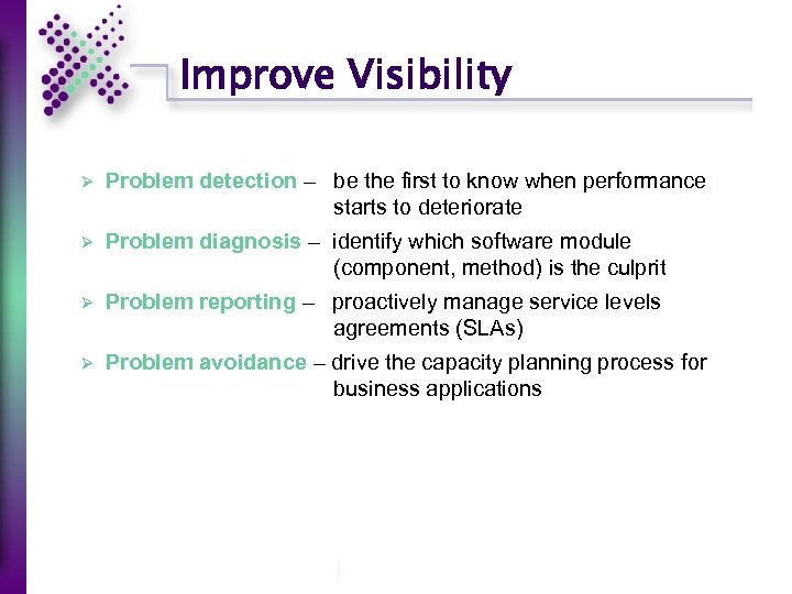 Improve Visibility Ø Problem detection – be the first to know when performance starts