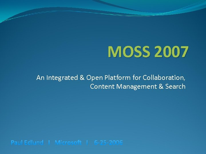 MOSS 2007 An Integrated & Open Platform for Collaboration, Content Management & Search Paul