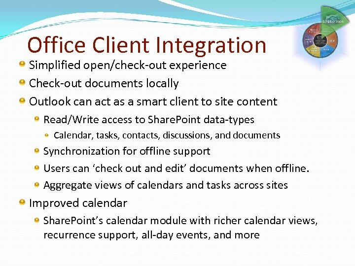 Office Client Integration Simplified open/check-out experience Check-out documents locally Outlook can act as a