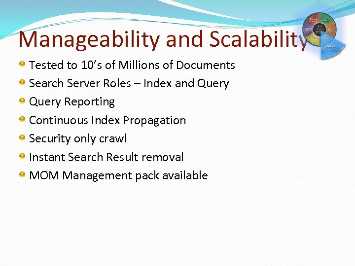 Manageability and Scalability Tested to 10's of Millions of Documents Search Server Roles –