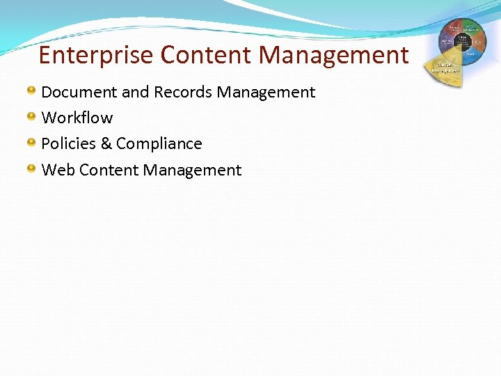 Enterprise Content Management Document and Records Management Workflow Policies & Compliance Web Content Management