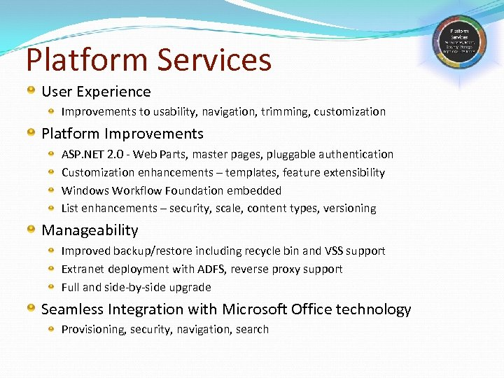 Platform Services User Experience Improvements to usability, navigation, trimming, customization Platform Improvements ASP. NET