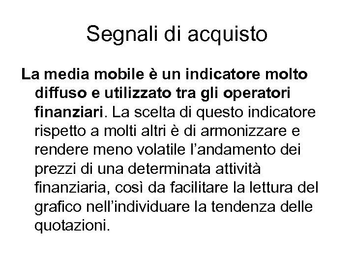 Segnali di acquisto La media mobile è un indicatore molto diffuso e utilizzato tra