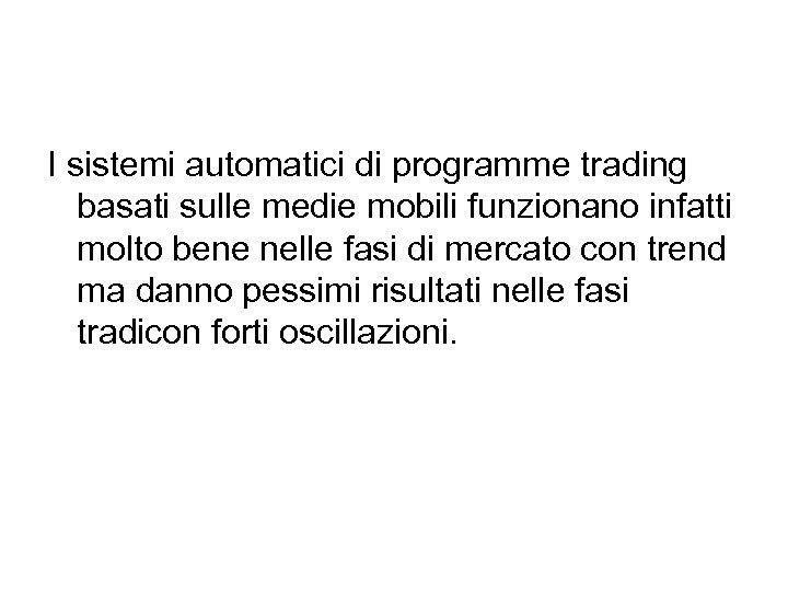 I sistemi automatici di programme trading basati sulle medie mobili funzionano infatti molto bene