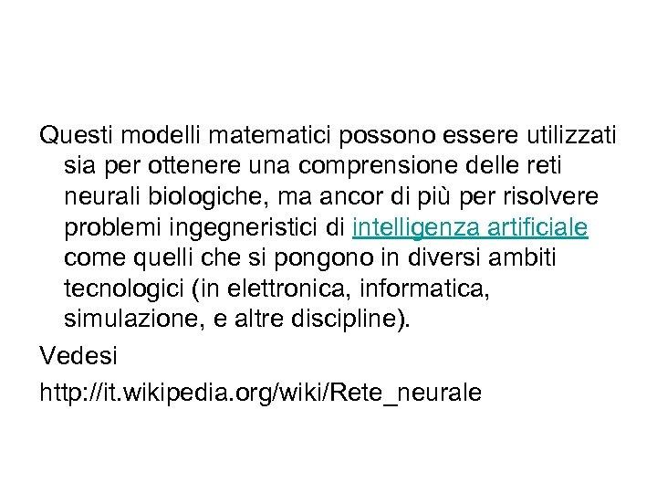Questi modelli matematici possono essere utilizzati sia per ottenere una comprensione delle reti neurali