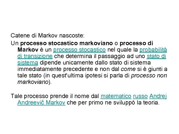 Catene di Markov nascoste: Un processo stocastico markoviano o processo di Markov è un