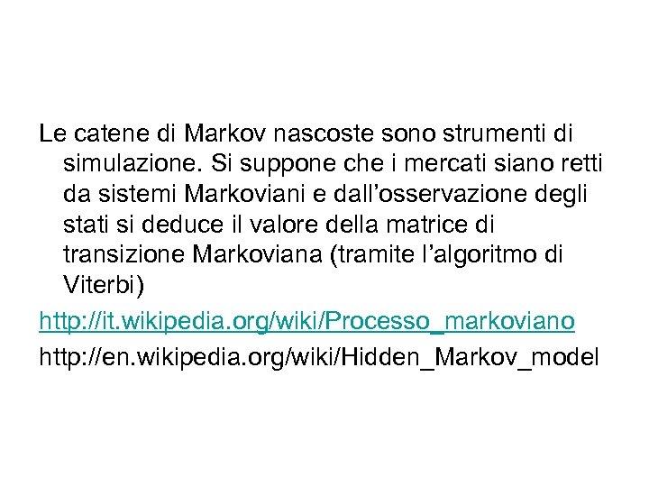 Le catene di Markov nascoste sono strumenti di simulazione. Si suppone che i mercati