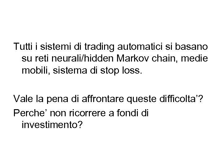 Tutti i sistemi di trading automatici si basano su reti neurali/hidden Markov chain, medie