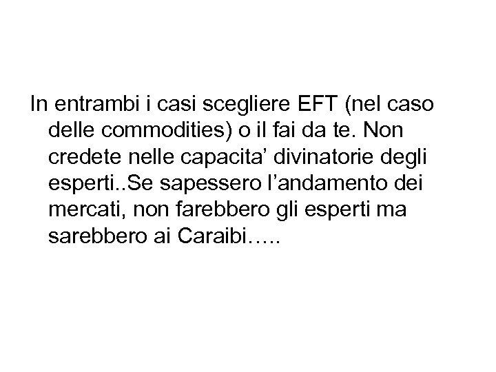 In entrambi i casi scegliere EFT (nel caso delle commodities) o il fai da