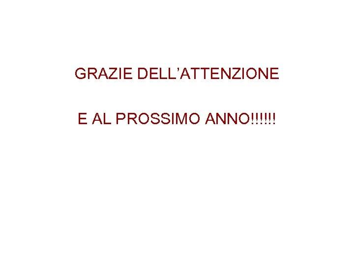 GRAZIE DELL'ATTENZIONE E AL PROSSIMO ANNO!!!!!!
