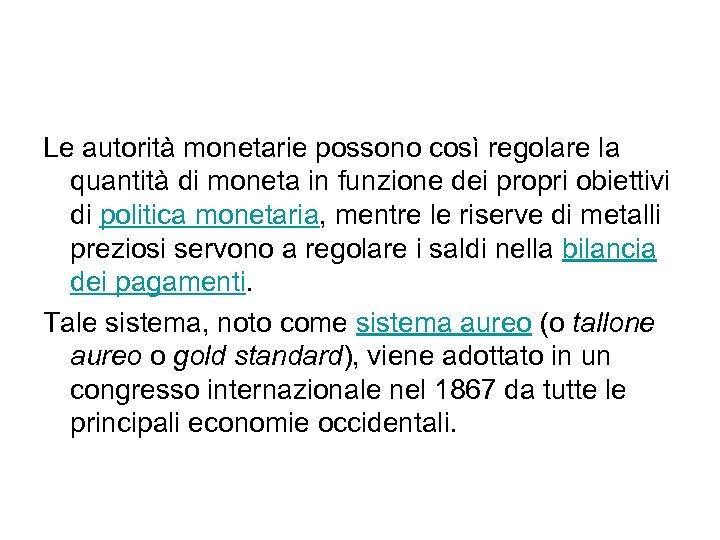 Le autorità monetarie possono così regolare la quantità di moneta in funzione dei propri