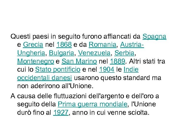 Questi paesi in seguito furono affiancati da Spagna e Grecia nel 1868 e da