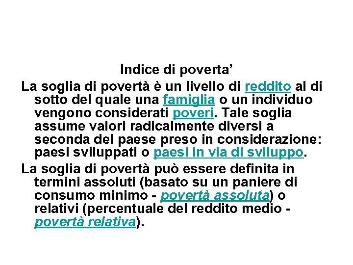 Indice di poverta' La soglia di povertà è un livello di reddito al di