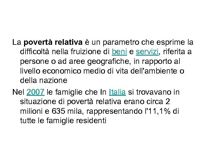 La povertà relativa è un parametro che esprime la difficoltà nella fruizione di beni