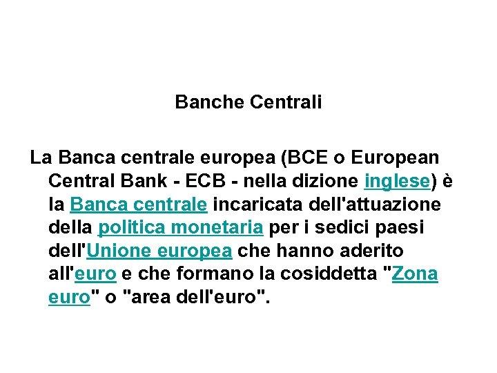 Banche Centrali La Banca centrale europea (BCE o European Central Bank - ECB -