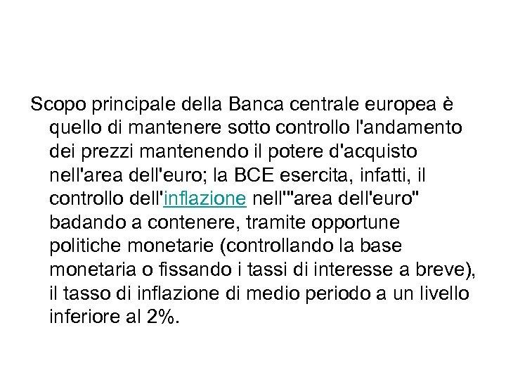 Scopo principale della Banca centrale europea è quello di mantenere sotto controllo l'andamento dei