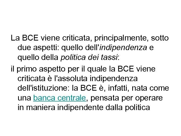 La BCE viene criticata, principalmente, sotto due aspetti: quello dell'indipendenza e quello della politica