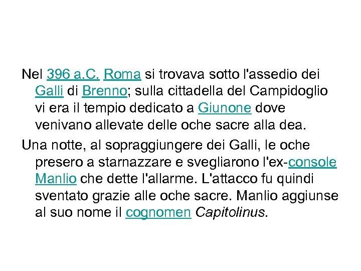 Nel 396 a. C. Roma si trovava sotto l'assedio dei Galli di Brenno; sulla