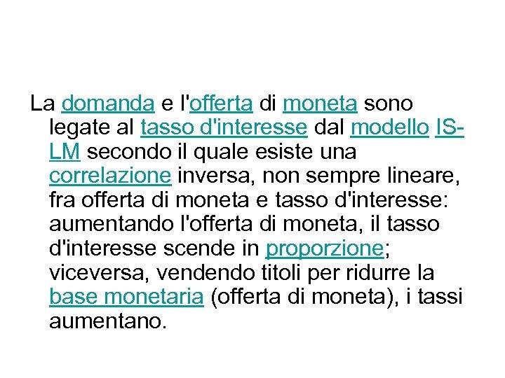 La domanda e l'offerta di moneta sono legate al tasso d'interesse dal modello ISLM