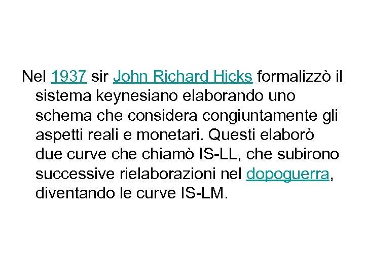 Nel 1937 sir John Richard Hicks formalizzò il sistema keynesiano elaborando uno schema che