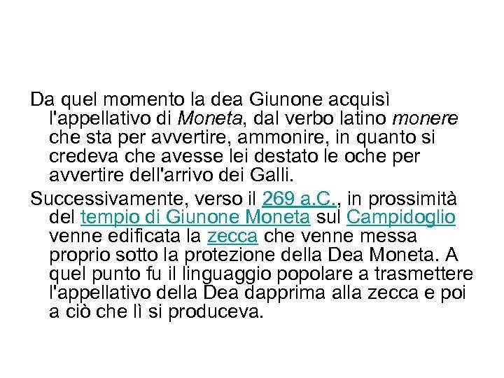 Da quel momento la dea Giunone acquisì l'appellativo di Moneta, dal verbo latino monere