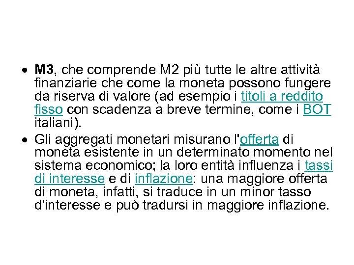M 3, che comprende M 2 più tutte le altre attività finanziarie che