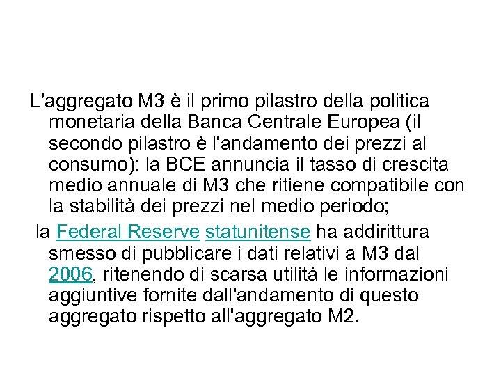 L'aggregato M 3 è il primo pilastro della politica monetaria della Banca Centrale Europea