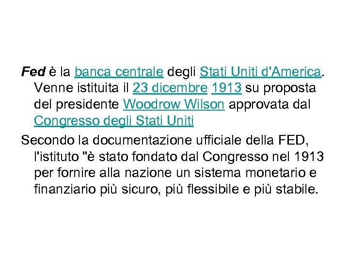 Fed è la banca centrale degli Stati Uniti d'America. Venne istituita il 23 dicembre