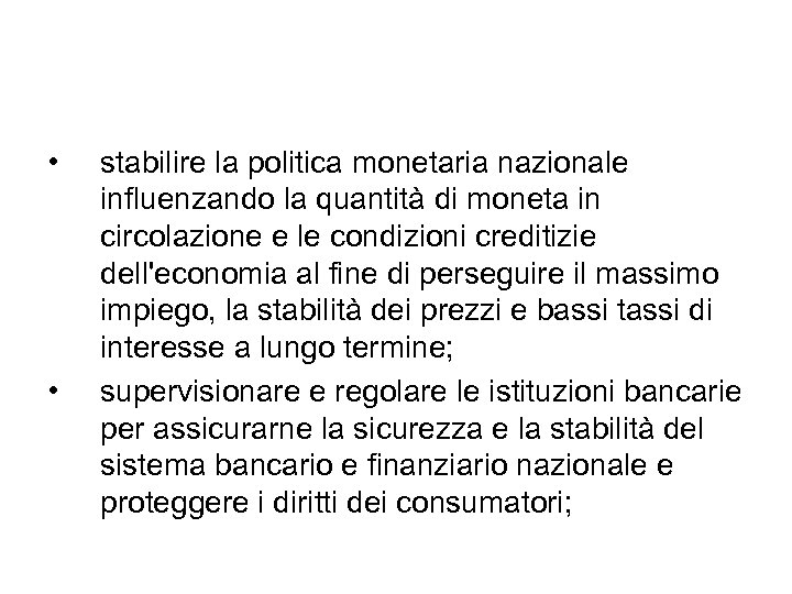 • • stabilire la politica monetaria nazionale influenzando la quantità di moneta in
