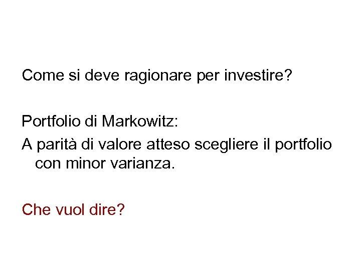 Come si deve ragionare per investire? Portfolio di Markowitz: A parità di valore atteso