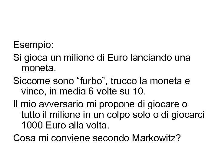 """Esempio: Si gioca un milione di Euro lanciando una moneta. Siccome sono """"furbo"""", trucco"""