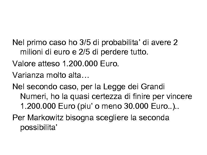 Nel primo caso ho 3/5 di probabilita' di avere 2 milioni di euro e