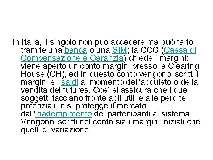 In Italia, il singolo non può accedere ma può farlo tramite una banca o