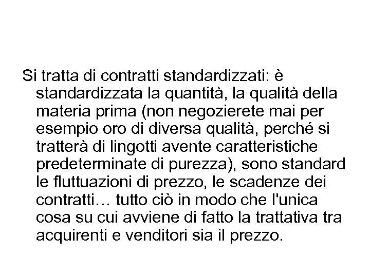 Si tratta di contratti standardizzati: è standardizzata la quantità, la qualità della materia prima