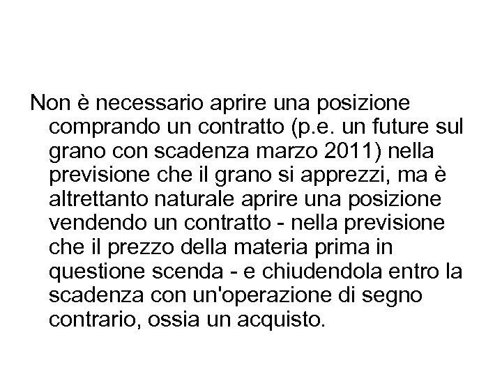 Non è necessario aprire una posizione comprando un contratto (p. e. un future sul