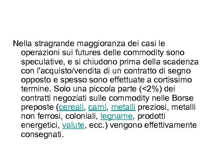 Nella stragrande maggioranza dei casi le operazioni sui futures delle commodity sono speculative, e