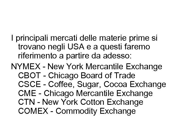I principali mercati delle materie prime si trovano negli USA e a questi faremo