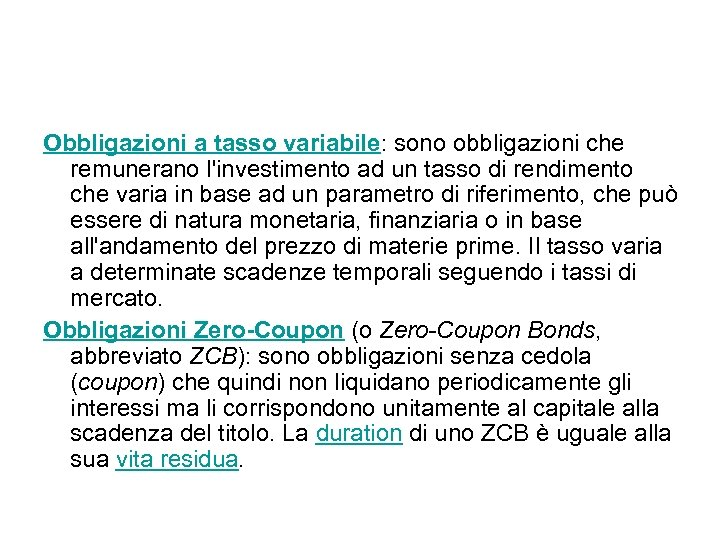 Obbligazioni a tasso variabile: sono obbligazioni che remunerano l'investimento ad un tasso di rendimento